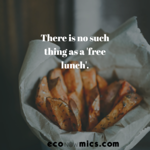 there is no such thing as a 'free lunch'